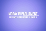 Embedded thumbnail for Ross raises Dr Gray's maternity service downgrade in Parliament